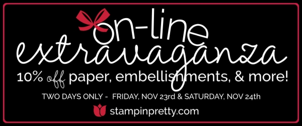 Stampin' Up! On-Line Extravaganza Save 10% on Paper, Embelllishments & More Nov 23 & Nov 24 Stampin' Pretty, Mary Fish