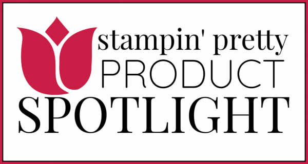 Stampin' Pretty Product Spotlight