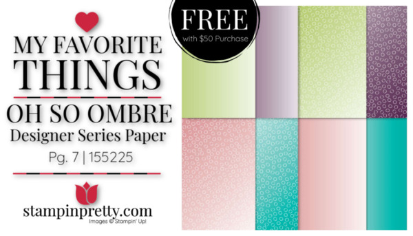 My Favorite Things - Oh So Ombre DSP Free with $50 Purchase Mary Fish, Stampin' Pretty