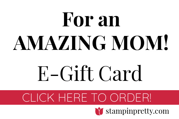 An E-Gift Card Just for You! Mother's Day Mary Fish Stampin Pretty Click to Purchase