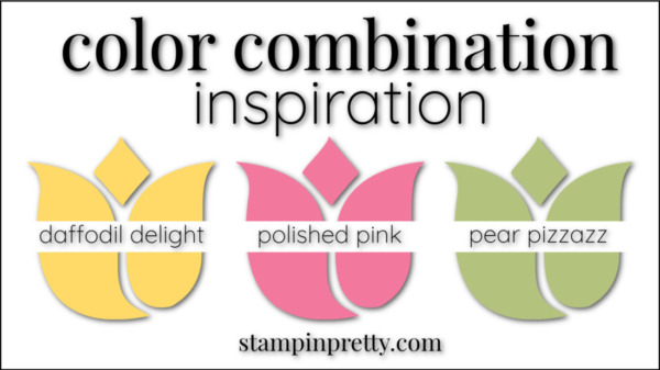 Stampin' Pretty Color Combinations Polished Pink, Daffodil Delight, Pear Pizzazz