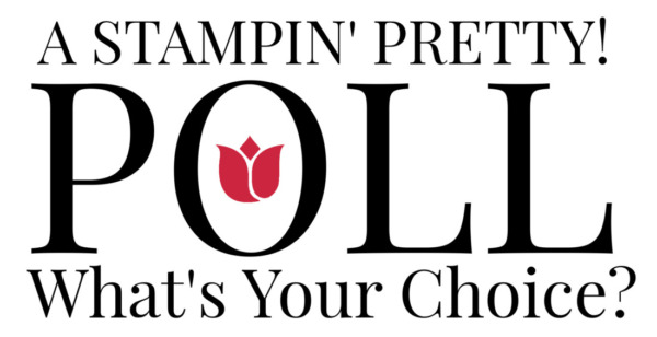 Stampin' Pretty Poll CHOICE