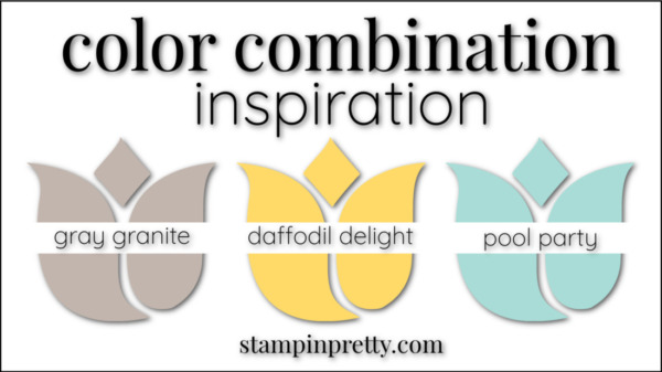 Stampin' Pretty Color Combinations Daffodil Delight, Gray Granite, Pool Party