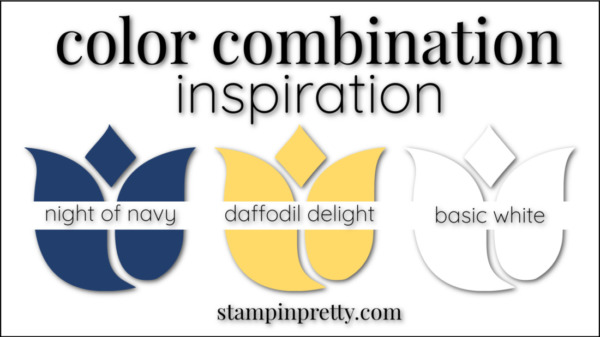 Stampin' Pretty Color Combinations Daffodil Delight, Night of Navy, Basic White